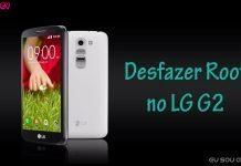 Como fazer Unroot no LG G2