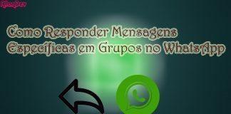 Como responder mensagens específicas em grupos no Whatsapp